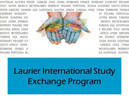 Laurier International Study Exchange Program. What is an exchange?  Laurier has approx. 70 exchange partner universities in almost 30 countries  Almost.