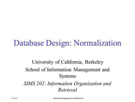 8/28/97Information Organization and Retrieval Database Design: Normalization University of California, Berkeley School of Information Management and Systems.