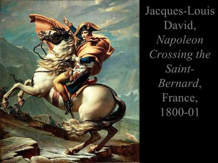 Jacques-Louis David, Napoleon Crossing the Saint- Bernard, France, 1800-01.