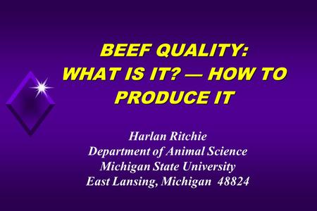 BEEF QUALITY: WHAT IS IT? — HOW TO PRODUCE IT Harlan Ritchie Department of Animal Science Michigan State University East Lansing, Michigan 48824.