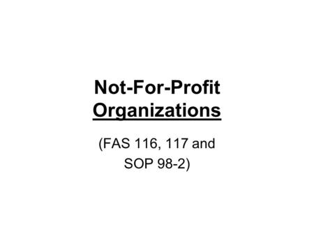 Not-For-Profit Organizations (FAS 116, 117 and SOP 98-2)