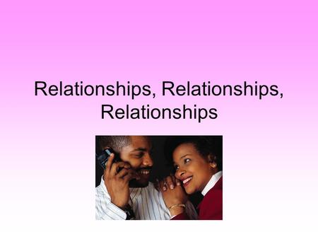 Relationships, Relationships, Relationships. Why do we get into relationships? Circumstance Choice Convenience Appearance Similarity Complimentarity Reciprocity.