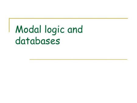 Modal logic and databases. Terms Object terms Concept terms ↓ t: object denoted by concept t in some context Type designations: o (object) and c (concept)