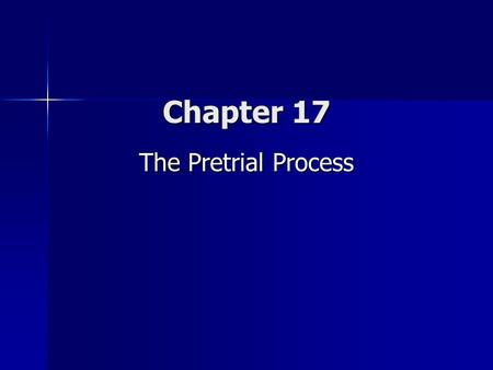 Chapter 17 The Pretrial Process.