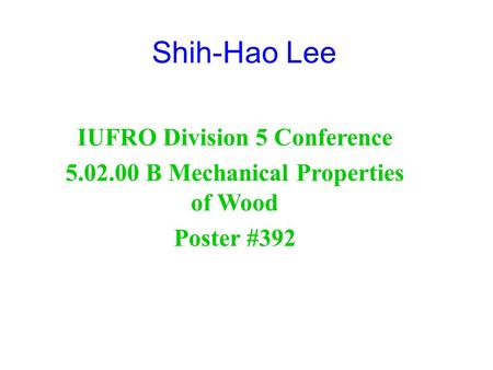 Shih-Hao Lee IUFRO Division 5 Conference 5.02.00 B Mechanical Properties of Wood Poster #392.