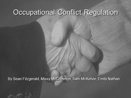 Occupational Conflict Regulation By Sean Fitzgerald, Missy McCrimmon, Sam McKelvie, Emily Nathan.