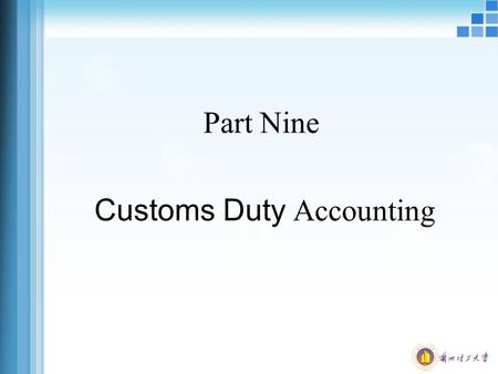 Part Nine Customs Duty Accounting. Customs Duty Definition Tariff is determined by the customs according to the related laws, to import and export goods.
