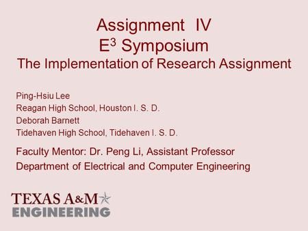 Assignment IV E 3 Symposium The Implementation of Research Assignment Ping-Hsiu Lee Reagan High School, Houston I. S. D. Deborah Barnett Tidehaven High.