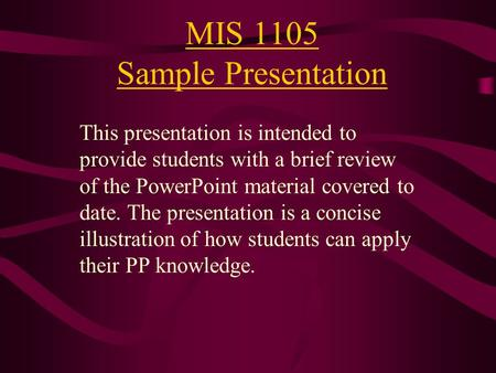MIS 1105 Sample Presentation This presentation is intended to provide students with a brief review of the PowerPoint material covered to date. The presentation.
