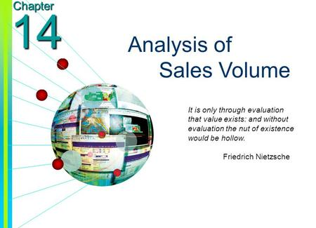 Copyright © 2003 by The McGraw-Hill Companies, Inc. All rights reserved. Chapter 14 Analysis of Sales Volume It is only through evaluation that value exists:
