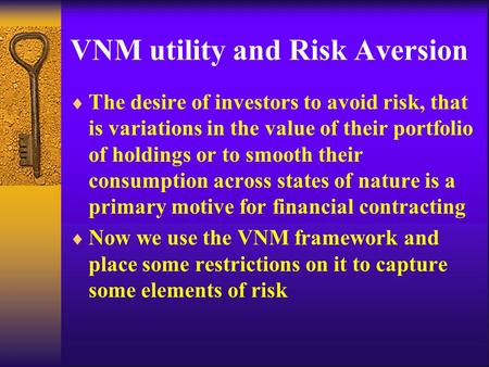 VNM utility and Risk Aversion  The desire of investors to avoid risk, that is variations in the value of their portfolio of holdings or to smooth their.
