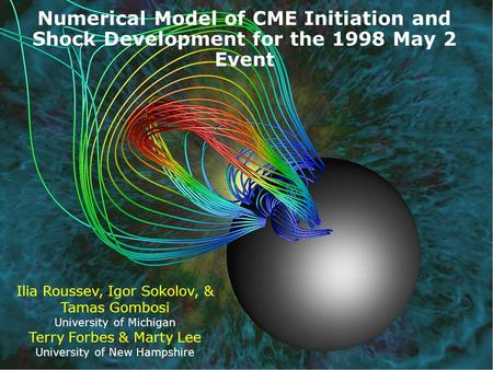 Center for Space Environment Modeling  Numerical Model of CME Initiation and Shock Development for the 1998 May 2 Event Ilia.