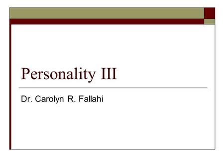 Personality III Dr. Carolyn R. Fallahi. The Trait Approach  Gordon Allport  He was concerned less with explaining traits (as Freud had been) but with.