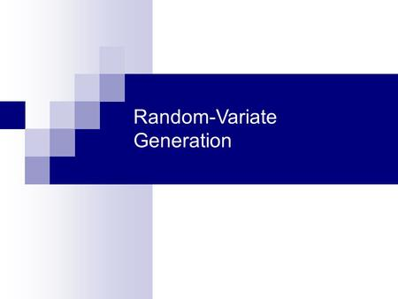 Random-Variate Generation. 2 Purpose & Overview Develop understanding of generating samples from a specified distribution as input to a simulation model.