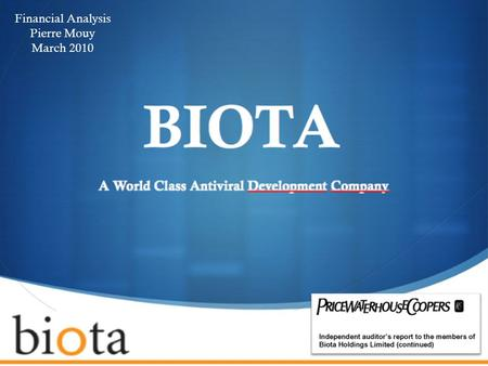  Financial Analysis Pierre Mouy March 2010. Company Overview  Biota Holdings is a Pharmaceutical company engaged in anti- infective drug R&D, and its.