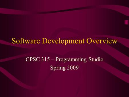 Software Development Overview CPSC 315 – Programming Studio Spring 2009.