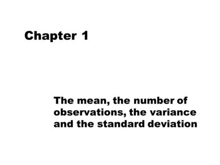 Chapter 1 The mean, the number of observations, the variance and the standard deviation.