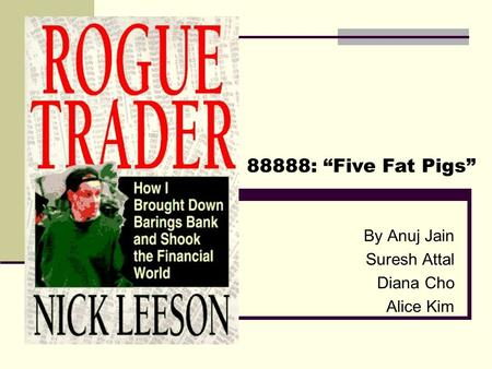 "By Anuj Jain Suresh Attal Diana Cho Alice Kim 88888: ""Five Fat Pigs"""