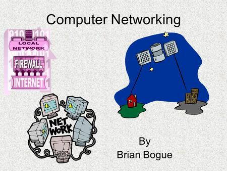 Computer Networking By Brian Bogue. Internet Service Provider [ISP] Satellite, Wireless, Cable and Dial-up Direcway Satellite is our ISP with a connection.