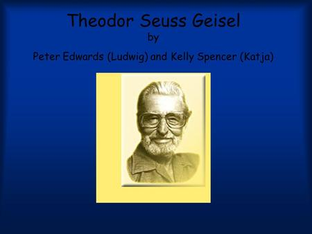 Theodor Seuss Geisel by Peter Edwards (Ludwig) and Kelly Spencer (Katja)