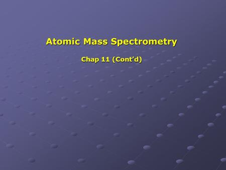 Atomic Mass Spectrometry Chap 11 (Cont'd). Types of Atomic Mass Spectrometers Quadrupole MS Quadrupole MS Time-of-flight (TOF) MS Time-of-flight (TOF)