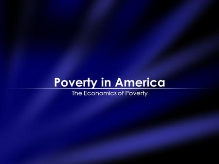 Poverty in America The Economics of Poverty. Statistics Poverty in America Over half the world lives on under $2.00 per day. In 2003, over 12% of all.