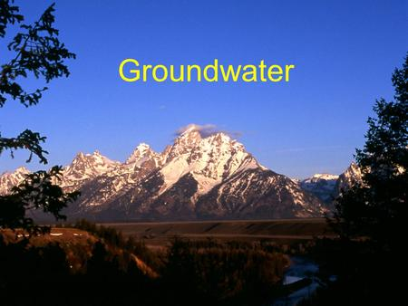 Groundwater. Goal To understand why groundwater is important, where it comes from, and some complications with its use.