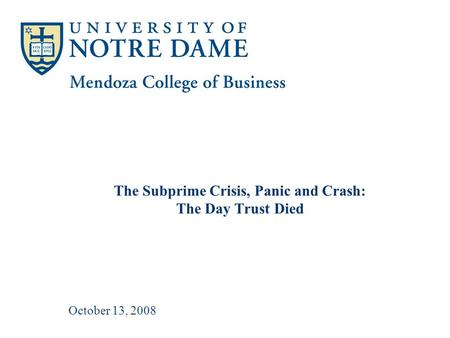 October 13, 2008 The Subprime Crisis, Panic and Crash: The Day Trust Died.