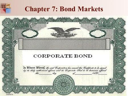 Chapter 7: Bond Markets. 1-2 Chapter 7: Bond Markets Chapter Outline: Introduction to Bonds. Treasury and Federal Agency Bonds. Municipal Bonds. Corporate.