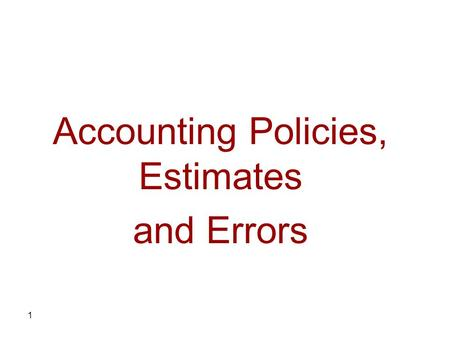 1 Accounting Policies, Estimates and Errors. 2 Scope of this section This section provides guidance for selecting and applying the accounting policies.