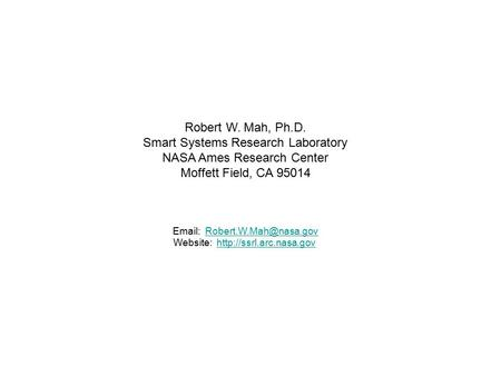 Robert W. Mah, Ph.D. Smart Systems Research Laboratory NASA Ames Research Center Moffett Field, CA 95014