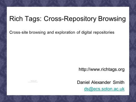 Rich Tags: Cross-Repository Browsing Cross-site browsing and exploration of digital repositories  Daniel Alexander Smith
