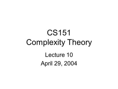 CS151 Complexity Theory Lecture 10 April 29, 2004.