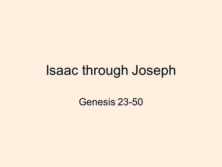 Isaac through Joseph Genesis 23-50. Review Primeval history (Creation and Fall, Cain & Abel, Noah & Flood, Babel) Cycle: (1. things are good, 2. people.