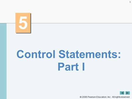  2006 Pearson Education, Inc. All rights reserved. 1 5 5 Control Statements: Part I.