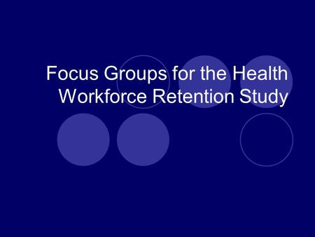 Focus Groups for the Health Workforce Retention Study.