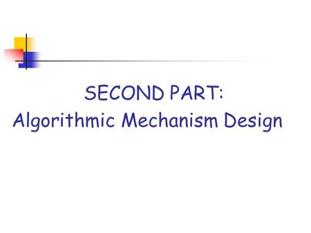 SECOND PART: Algorithmic Mechanism Design. Mechanism Design MD is a subfield of economic theory It has a engineering perspective Designs economic mechanisms.