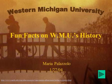Fun Facts on W.M.U.'s History Maria Palazzolo 1/27/04
