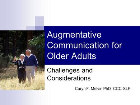 Augmentative Communication for Older Adults Challenges and Considerations Caryn F. Melvin PhD CCC-SLP.