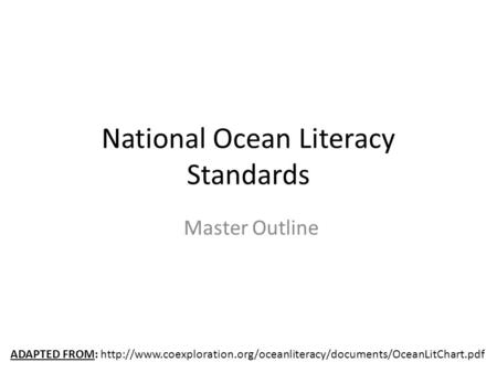 National Ocean Literacy Standards Master Outline ADAPTED FROM: