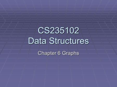 CS235102 Data Structures Chapter 6 Graphs.