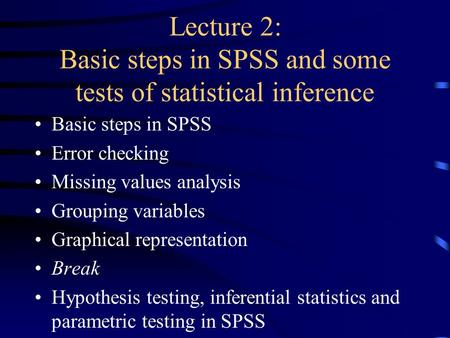 Lecture 2: Basic steps in SPSS and some tests of statistical inference