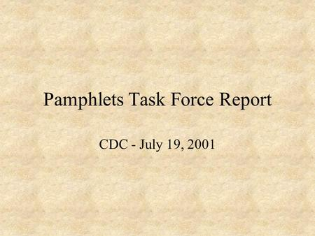 Pamphlets Task Force Report CDC - July 19, 2001. Census of pamphlet containers in Old Yale classes 100% of Old Yale classes were surveyed 9,612 pamphlet.