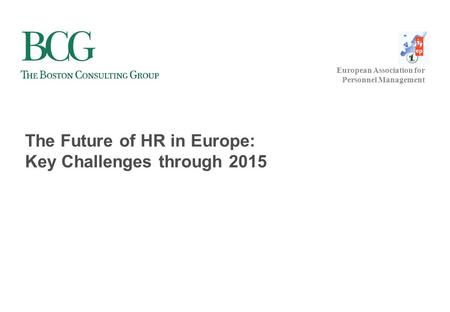 European Association for Personnel Management The Future of HR in Europe: Key Challenges through 2015.