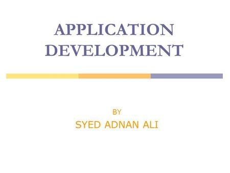 01.02.20061 APPLICATION DEVELOPMENT BY SYED ADNAN ALI.
