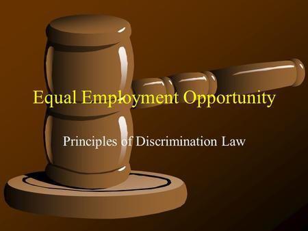 Equal Employment Opportunity Principles of Discrimination Law.