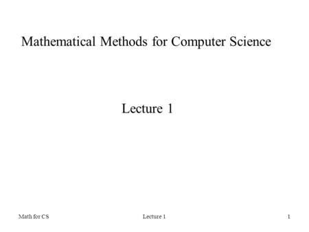 Math for CSLecture 11 Mathematical Methods for Computer Science Lecture 1.