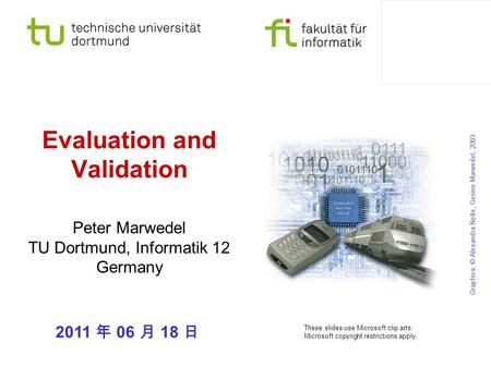 Evaluation and Validation Peter Marwedel TU Dortmund, Informatik 12 Germany Graphics: © Alexandra Nolte, Gesine Marwedel, 2003 These slides use Microsoft.