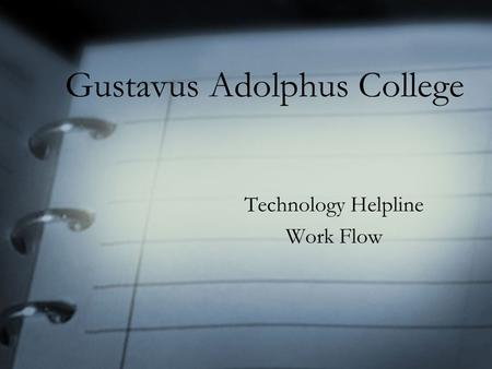 Gustavus Adolphus College Technology Helpline Work Flow.