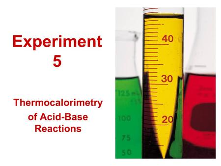 Experiment 5 Thermocalorimetry of Acid-Base Reactions.